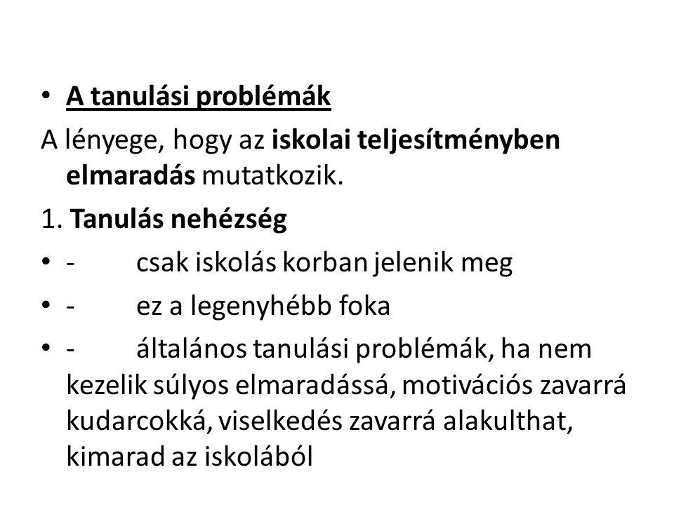 A tanulási problémák A lényege, hogy az iskolai teljesítményben elmaradás mutatkozik. 1. Tanulás nehézség.