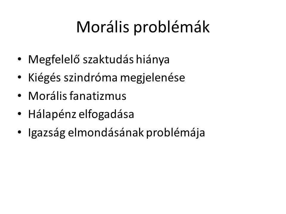 Morális problémák Megfelelő szaktudás hiánya