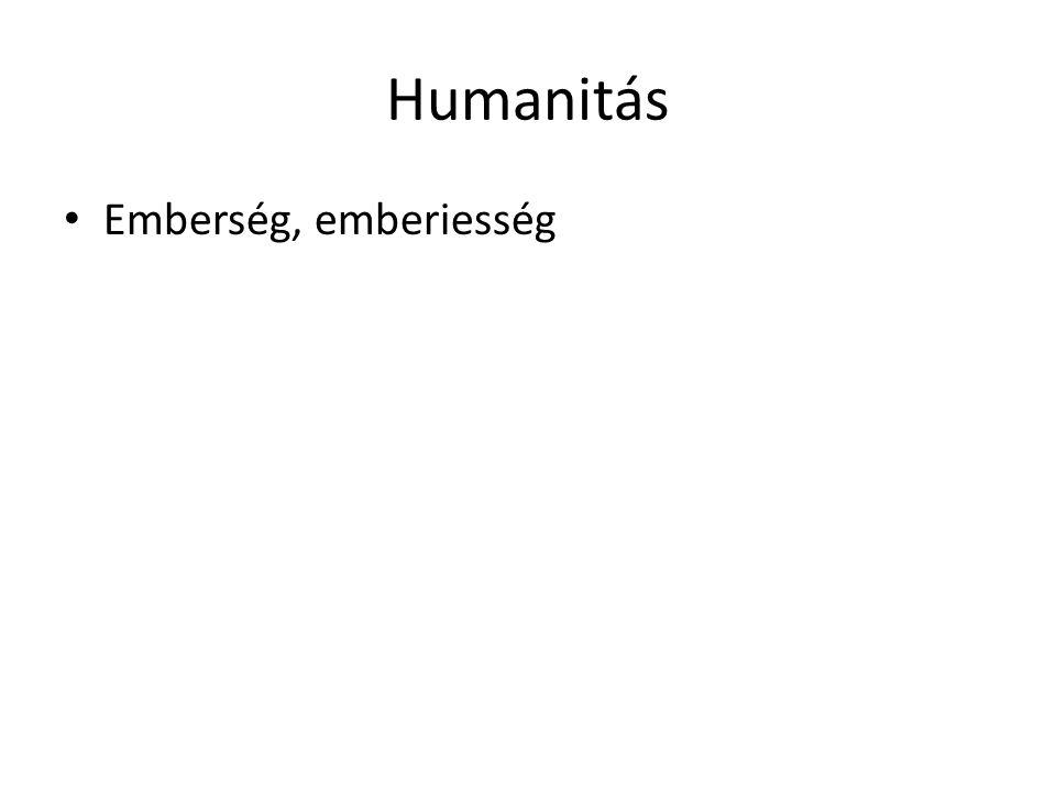 Humanitás Emberség, emberiesség