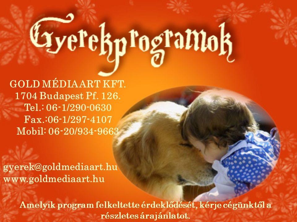 GOLD MÉDIA ART KFT. 1704 Budapest Pf. 126. Tel.: 06-1/290-0630