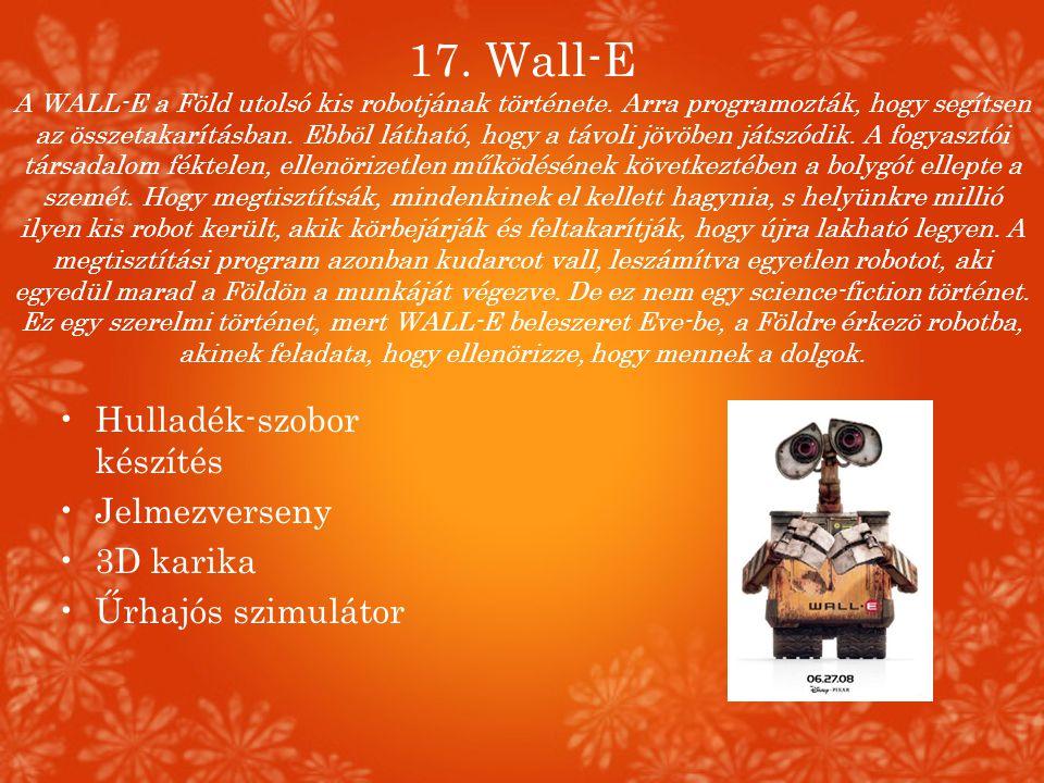17. Wall-E A WALL-E a Föld utolsó kis robotjának története