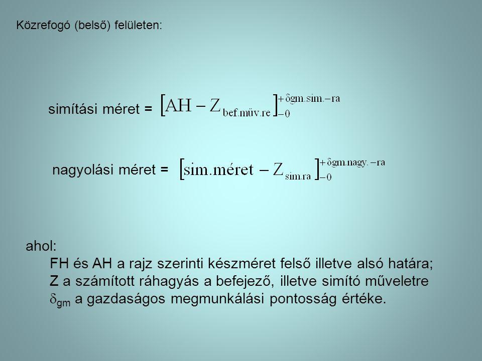 FH és AH a rajz szerinti készméret felső illetve alsó határa;
