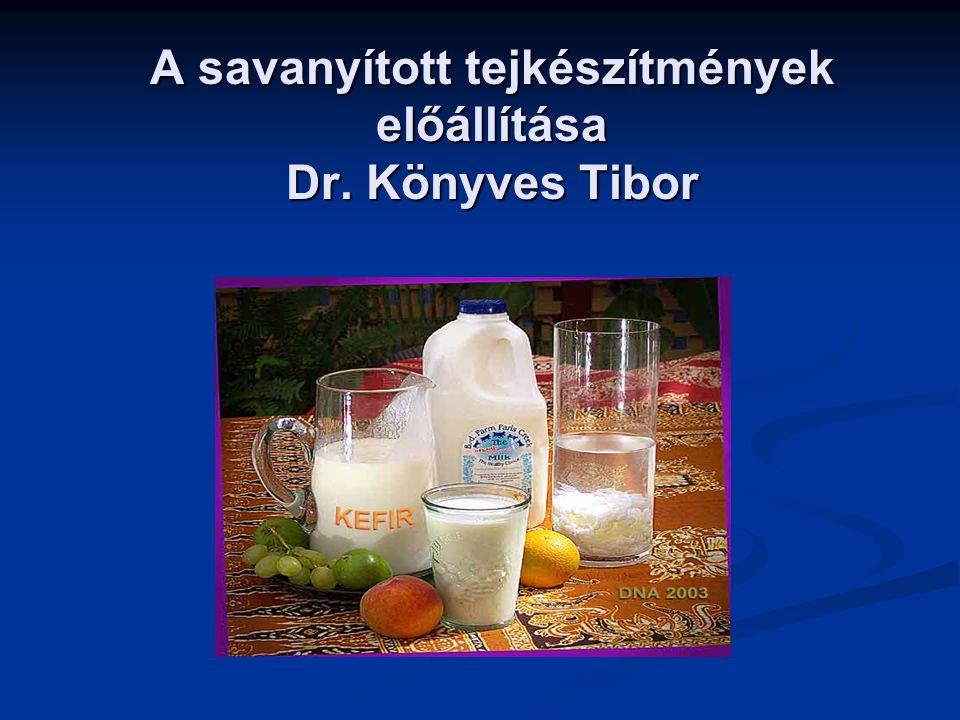 A savanyított tejkészítmények előállítása Dr. Könyves Tibor