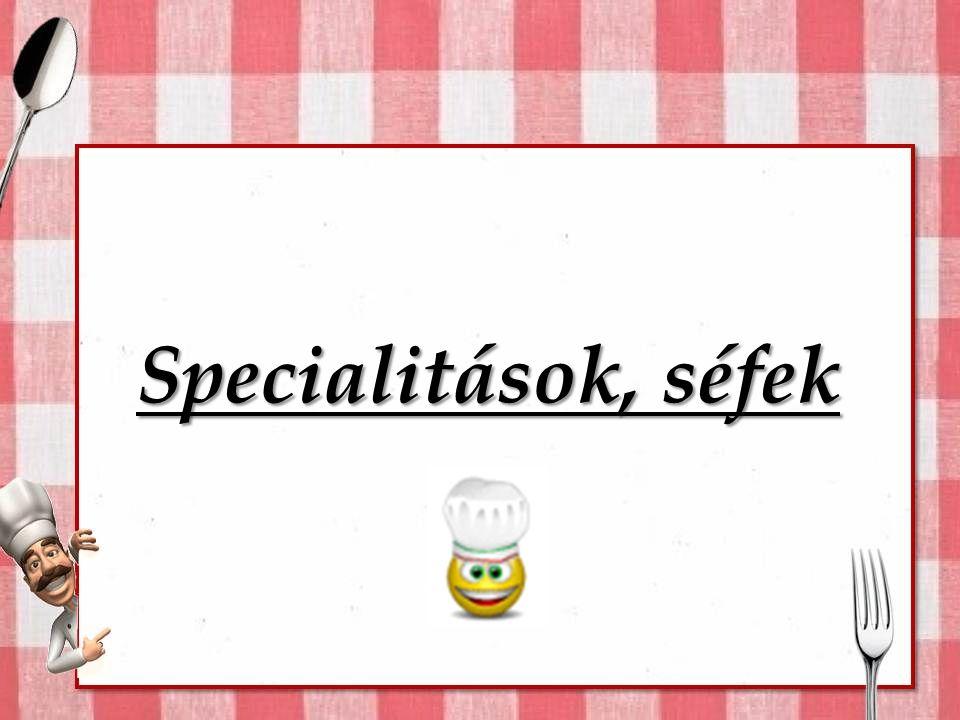 Specialitások, séfek