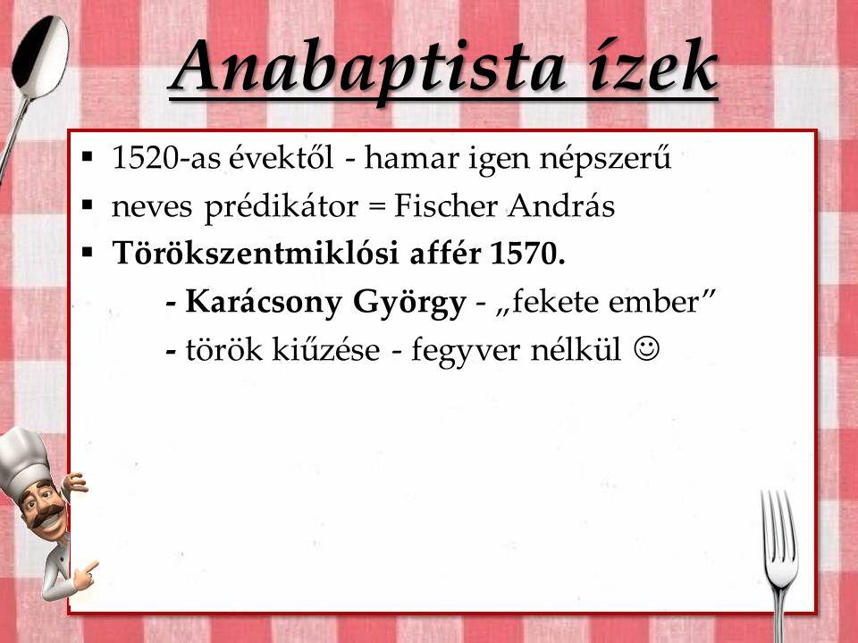 Anabaptista ízek 1520-as évektől - hamar igen népszerű