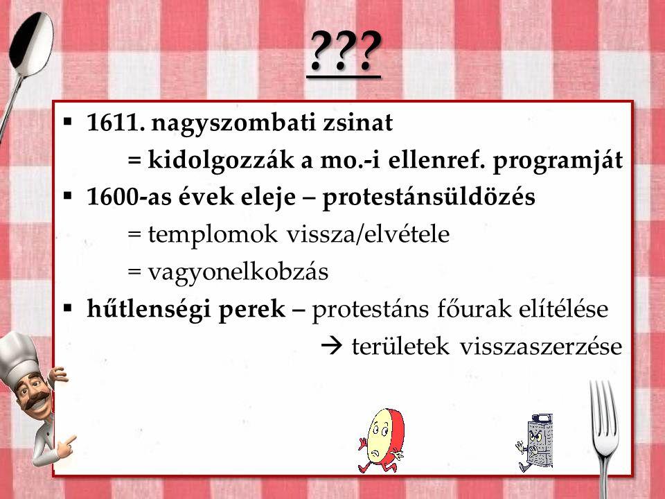 1611. nagyszombati zsinat. = kidolgozzák a mo.-i ellenref. programját. 1600-as évek eleje – protestánsüldözés.