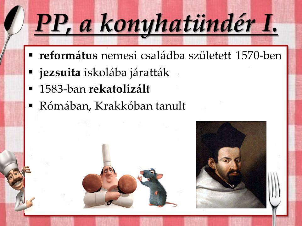 PP, a konyhatündér I. református nemesi családba született 1570-ben