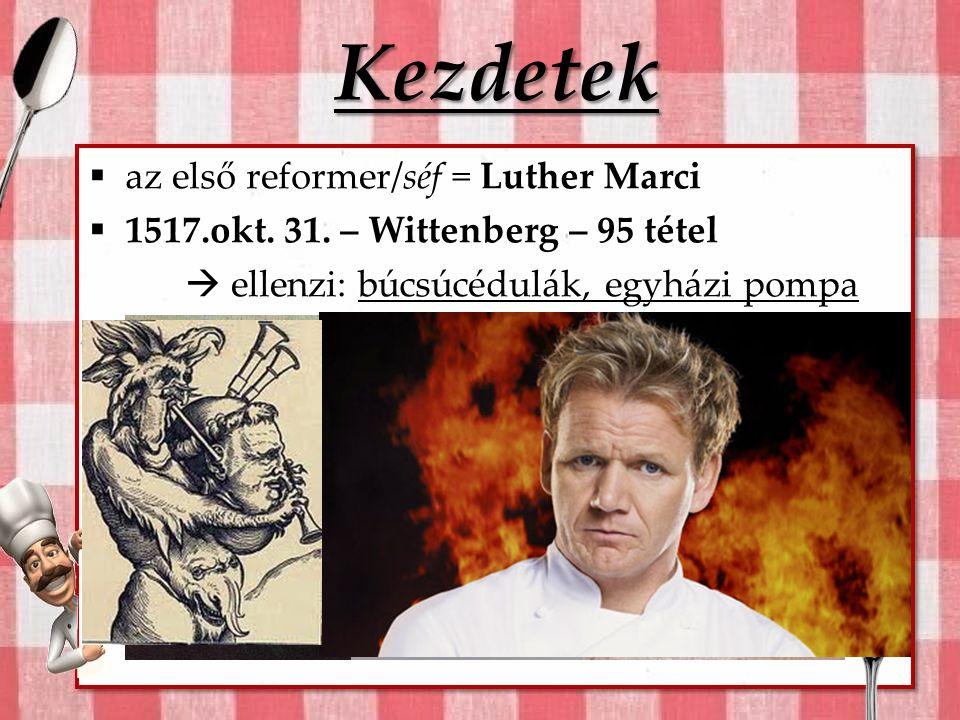 Kezdetek az első reformer/séf = Luther Marci