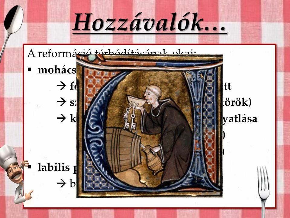 Hozzávalók… A reformáció térhódításának okai: