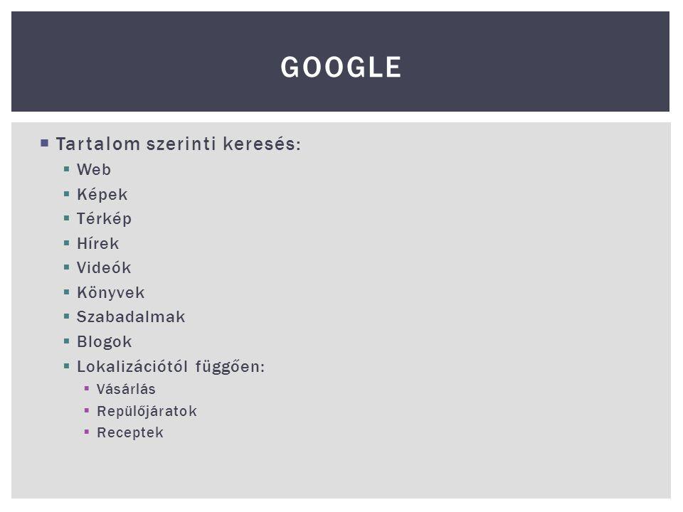 Google Tartalom szerinti keresés: Web Képek Térkép Hírek Videók