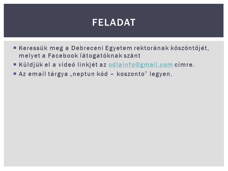 Feladat Keressük meg a Debreceni Egyetem rektorának köszöntőjét, melyet a Facebook látogatóknak szánt.