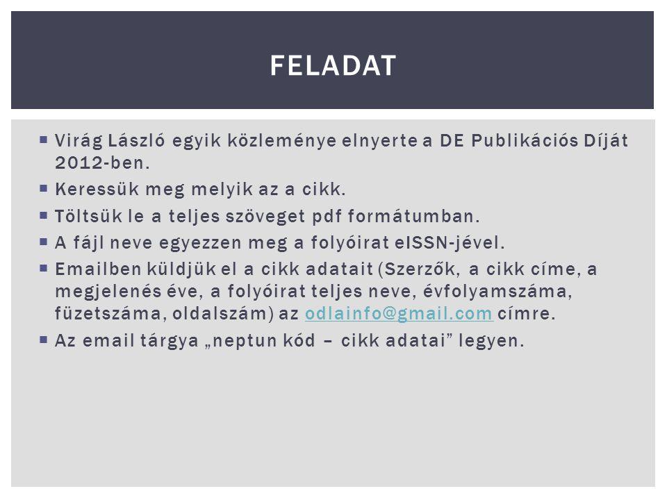 Feladat Virág László egyik közleménye elnyerte a DE Publikációs Díját 2012-ben. Keressük meg melyik az a cikk.