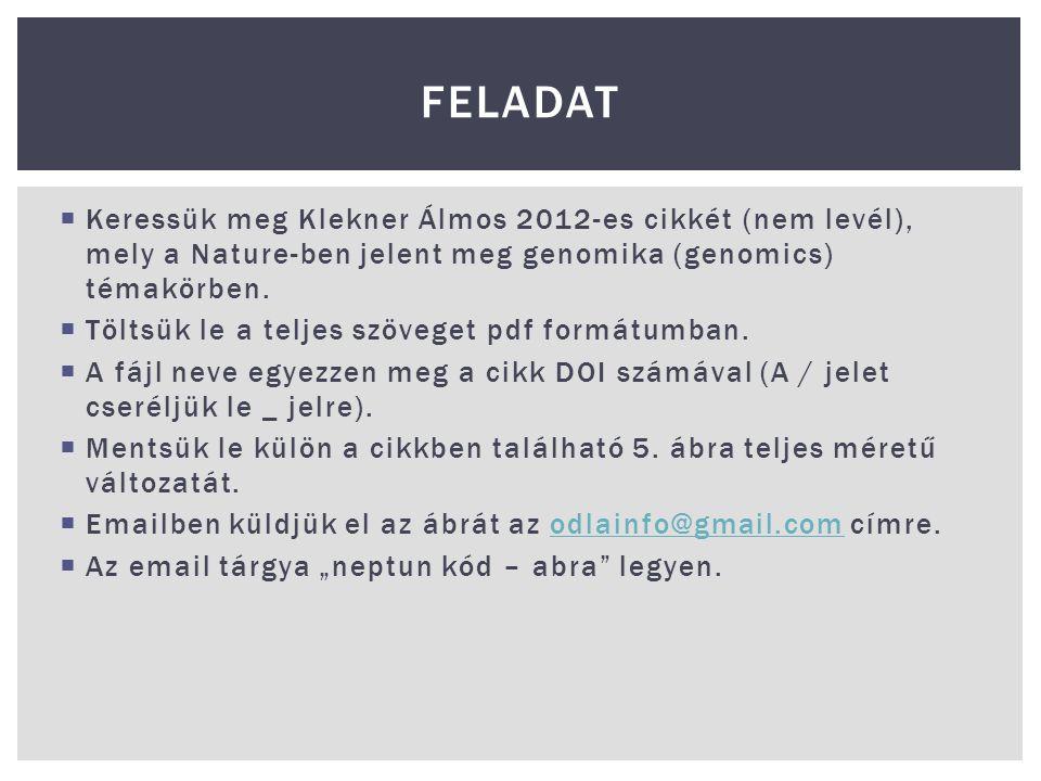 Feladat Keressük meg Klekner Álmos 2012-es cikkét (nem levél), mely a Nature-ben jelent meg genomika (genomics) témakörben.