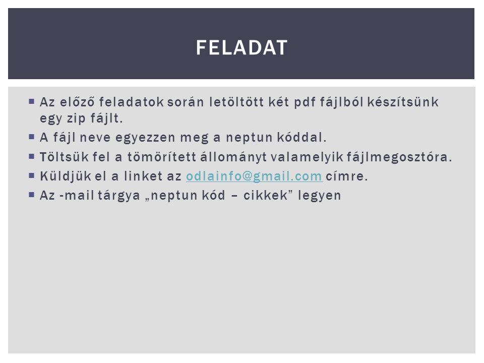 Feladat Az előző feladatok során letöltött két pdf fájlból készítsünk egy zip fájlt. A fájl neve egyezzen meg a neptun kóddal.