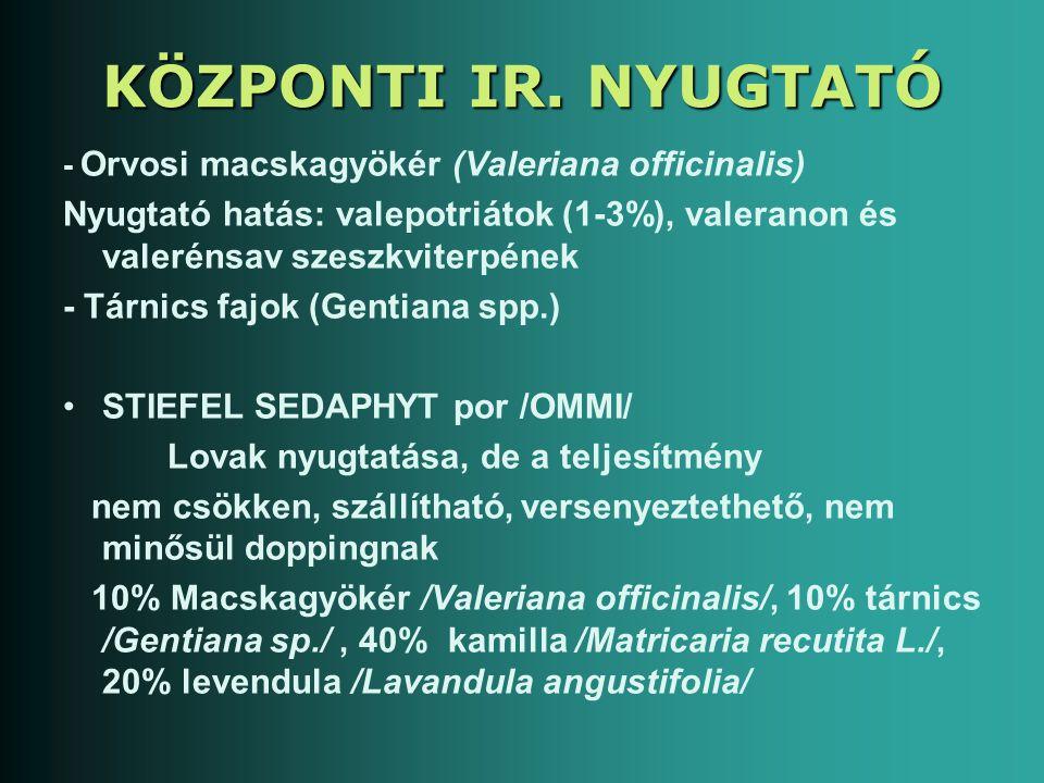 KÖZPONTI IR. NYUGTATÓ - Orvosi macskagyökér (Valeriana officinalis) Nyugtató hatás: valepotriátok (1-3%), valeranon és valerénsav szeszkviterpének.