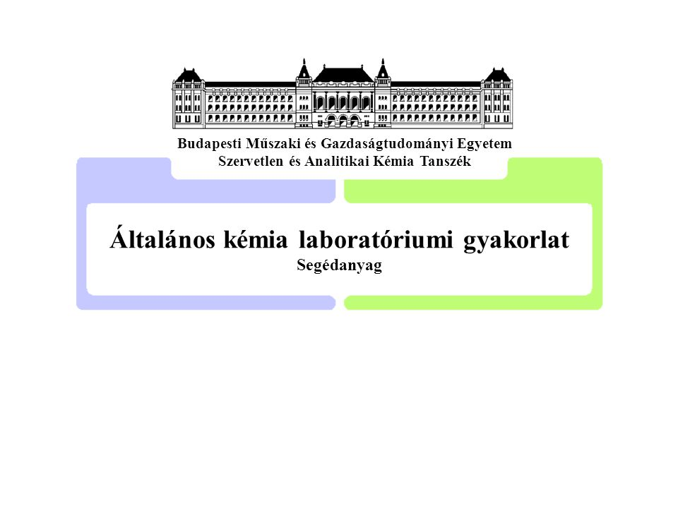 Általános kémia laboratóriumi gyakorlat Segédanyag