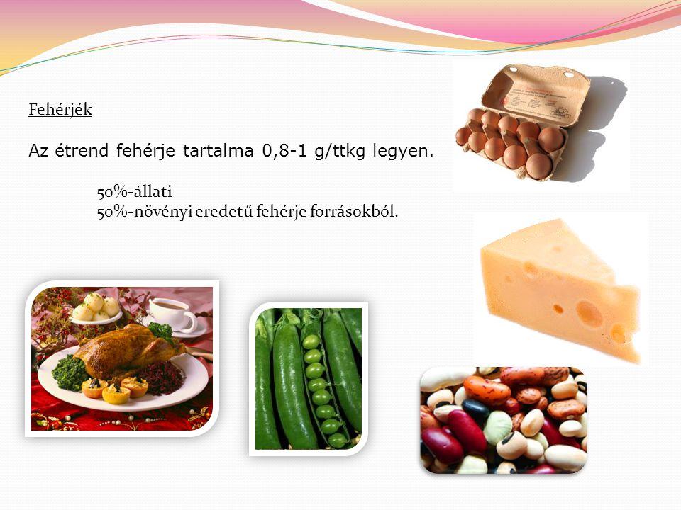Fehérjék Az étrend fehérje tartalma 0,8-1 g/ttkg legyen.