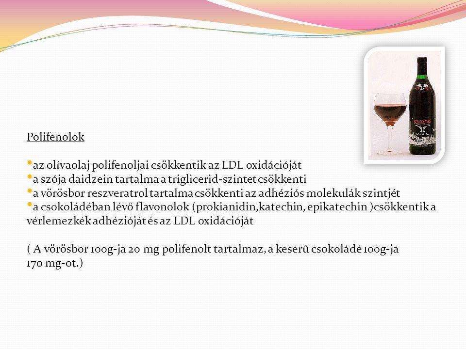 Polifenolok az olívaolaj polifenoljai csökkentik az LDL oxidációját. a szója daidzein tartalma a triglicerid-szintet csökkenti.