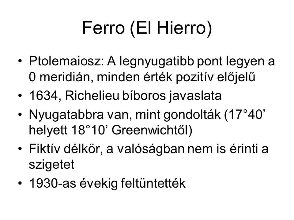 Ferro (El Hierro) Ptolemaiosz: A legnyugatibb pont legyen a 0 meridián, minden érték pozitív előjelű.