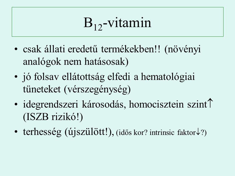 B12-vitamin csak állati eredetű termékekben!! (növényi analógok nem hatásosak) jó folsav ellátottság elfedi a hematológiai tüneteket (vérszegénység)