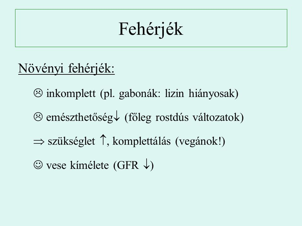Fehérjék Növényi fehérjék: inkomplett (pl. gabonák: lizin hiányosak)