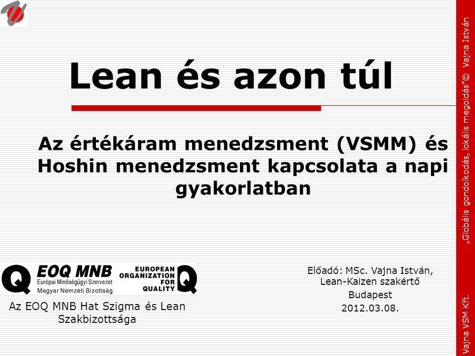 Lean és azon túl Az értékáram menedzsment (VSMM) és Hoshin menedzsment kapcsolata a napi gyakorlatban.