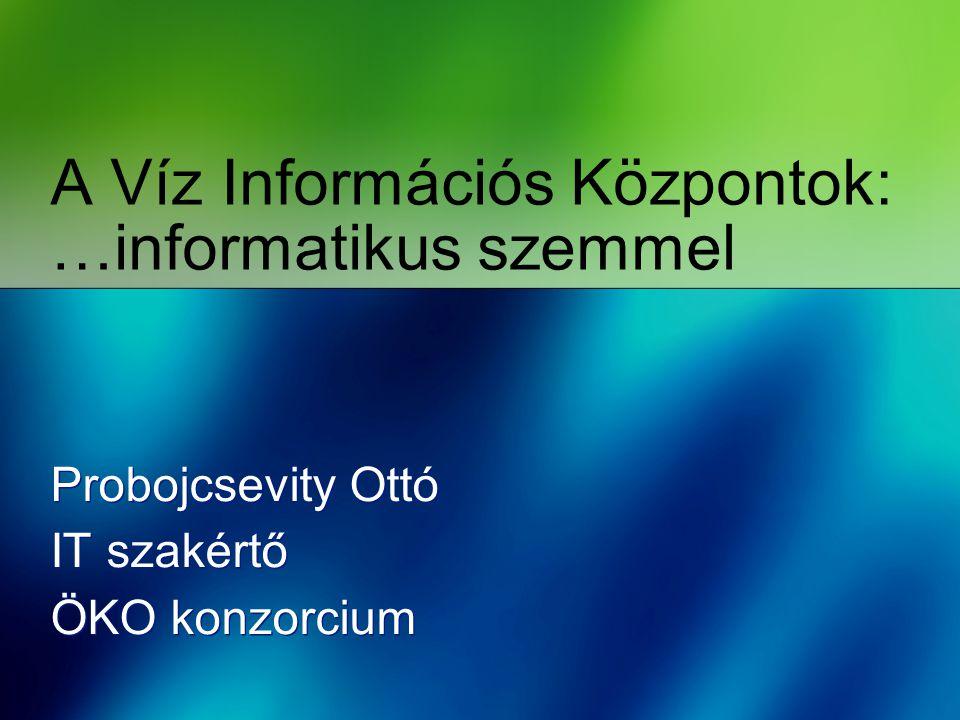 A Víz Információs Központok: …informatikus szemmel