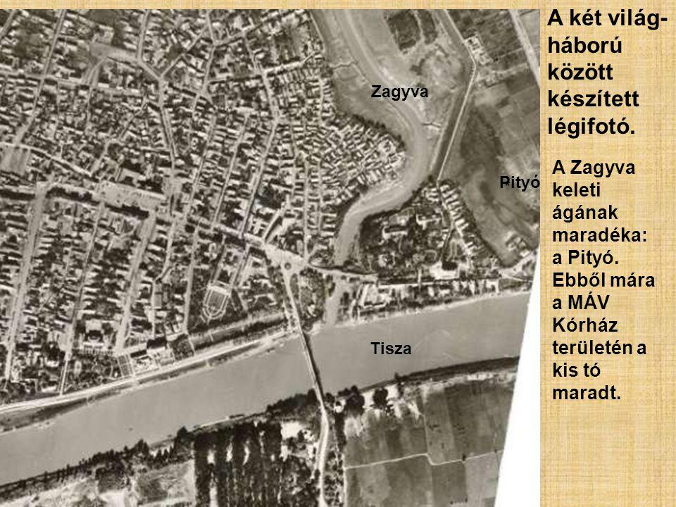 A két világ- háború között készített légifotó. A Zagyva keleti