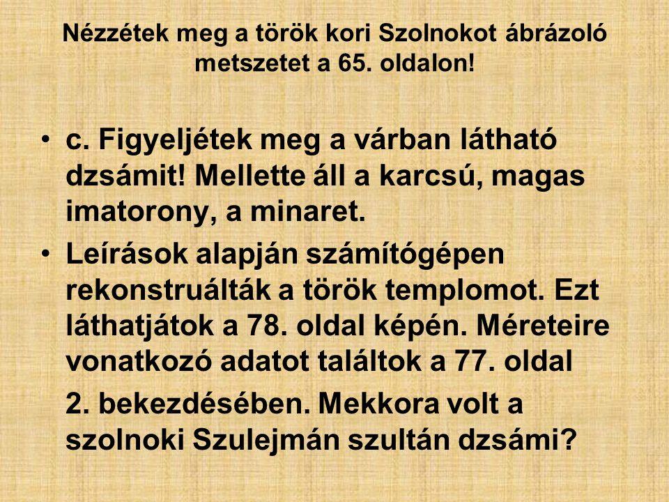 Nézzétek meg a török kori Szolnokot ábrázoló metszetet a 65. oldalon!