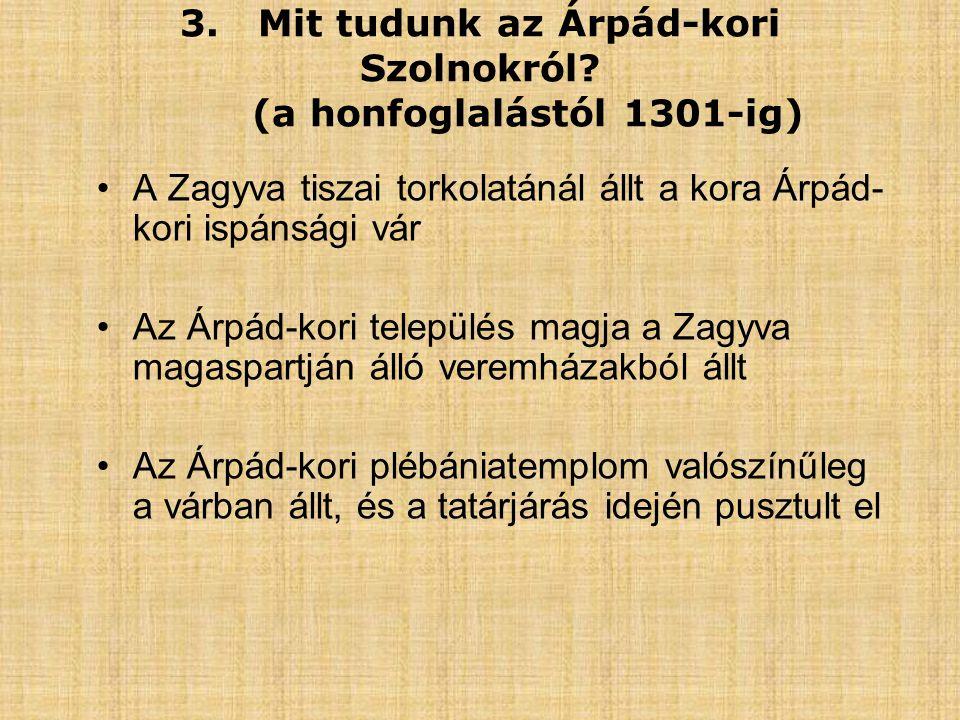 3. Mit tudunk az Árpád-kori Szolnokról (a honfoglalástól 1301-ig)