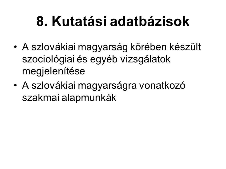 8. Kutatási adatbázisok A szlovákiai magyarság körében készült szociológiai és egyéb vizsgálatok megjelenítése.