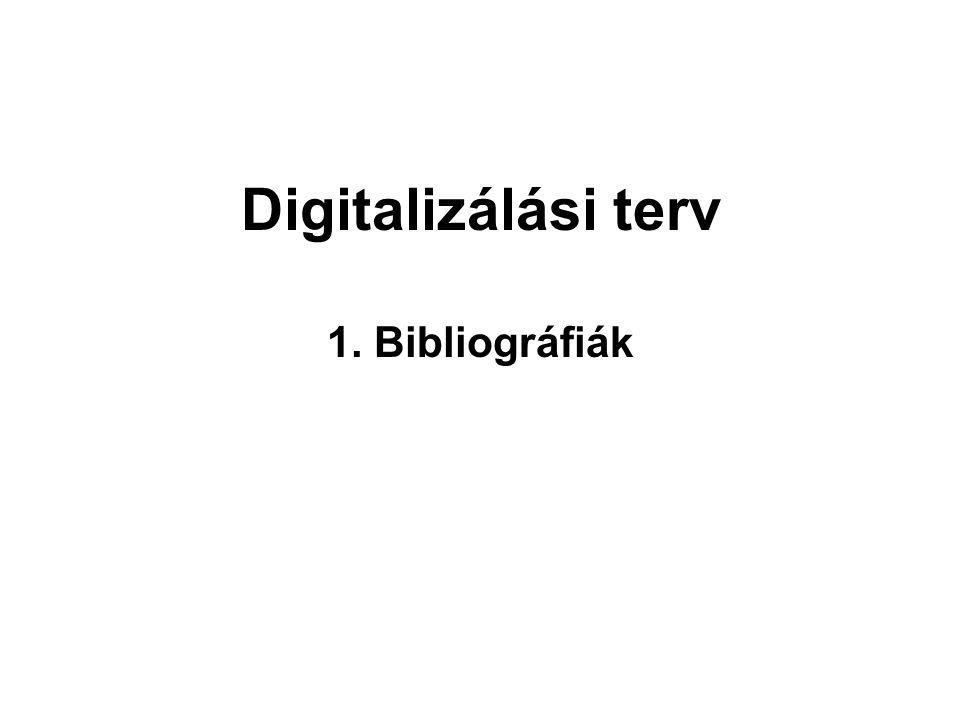 Digitalizálási terv 1. Bibliográfiák