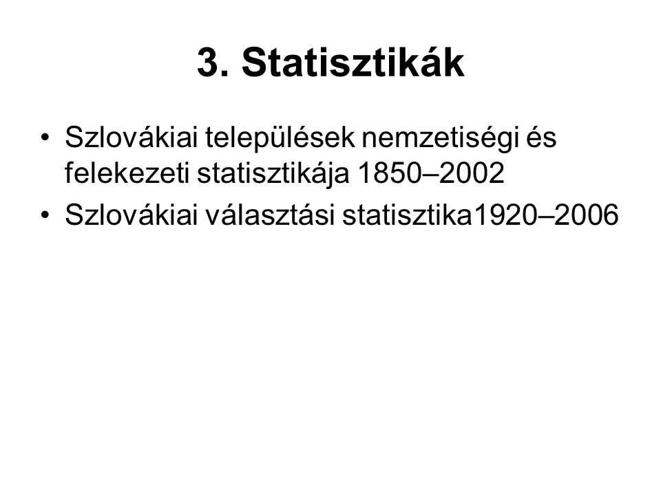 3. Statisztikák Szlovákiai települések nemzetiségi és felekezeti statisztikája 1850–2002.