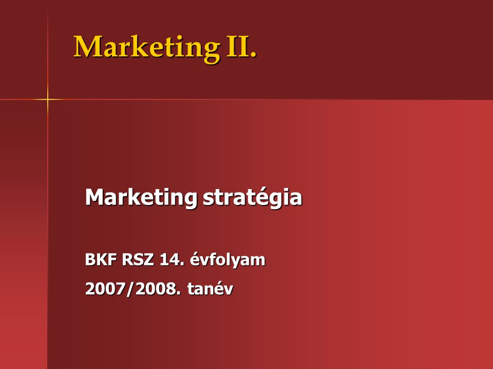 Marketing II. Marketing stratégia BKF RSZ 14. évfolyam