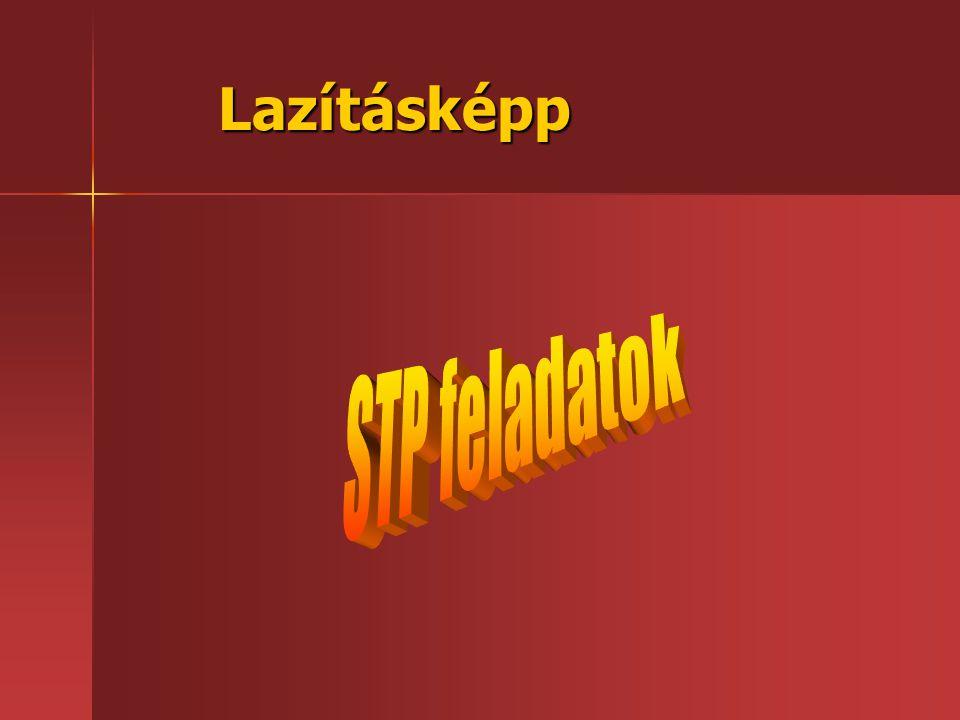 Lazításképp STP feladatok