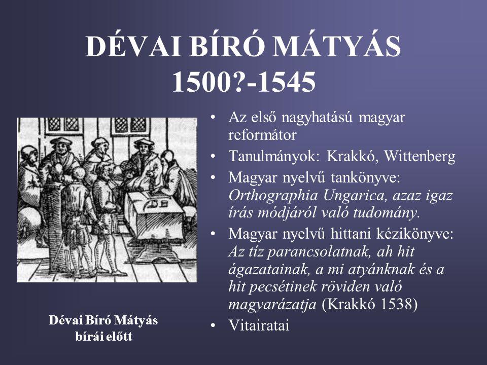 DÉVAI BÍRÓ MÁTYÁS 1500 -1545 Az első nagyhatású magyar reformátor