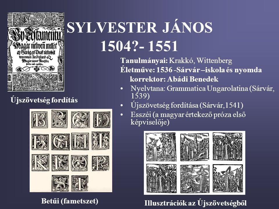 SYLVESTER JÁNOS 1504 - 1551 Tanulmányai: Krakkó, Wittenberg