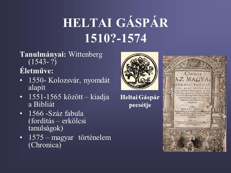 HELTAI GÁSPÁR 1510 -1574 Tanulmányai: Wittenberg (1543- ) Életműve: