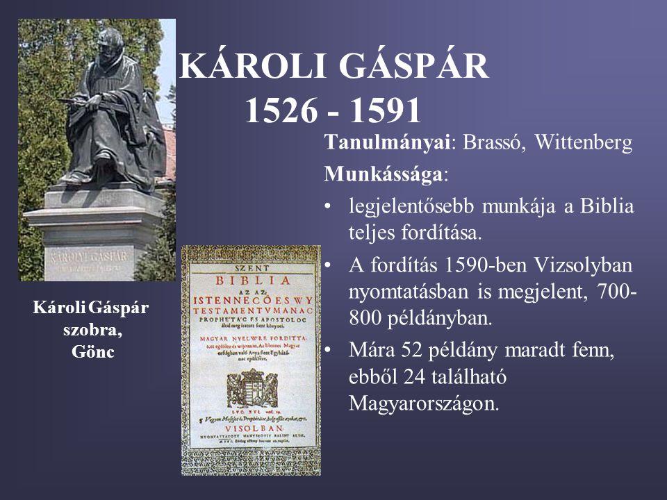 KÁROLI GÁSPÁR 1526 - 1591 Tanulmányai: Brassó, Wittenberg Munkássága: