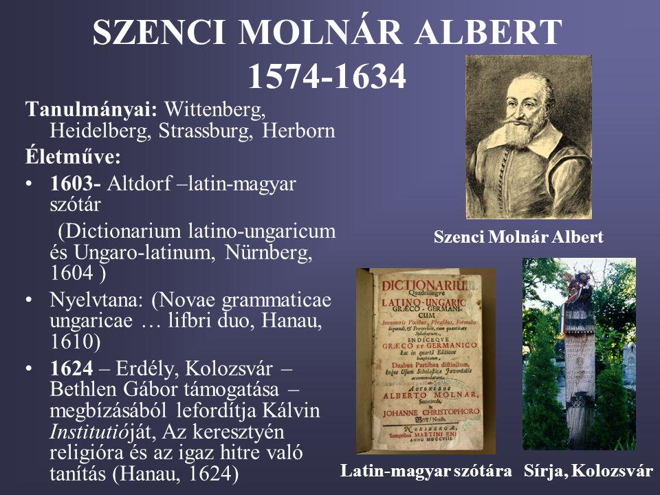 SZENCI MOLNÁR ALBERT 1574-1634 Tanulmányai: Wittenberg, Heidelberg, Strassburg, Herborn. Életműve: