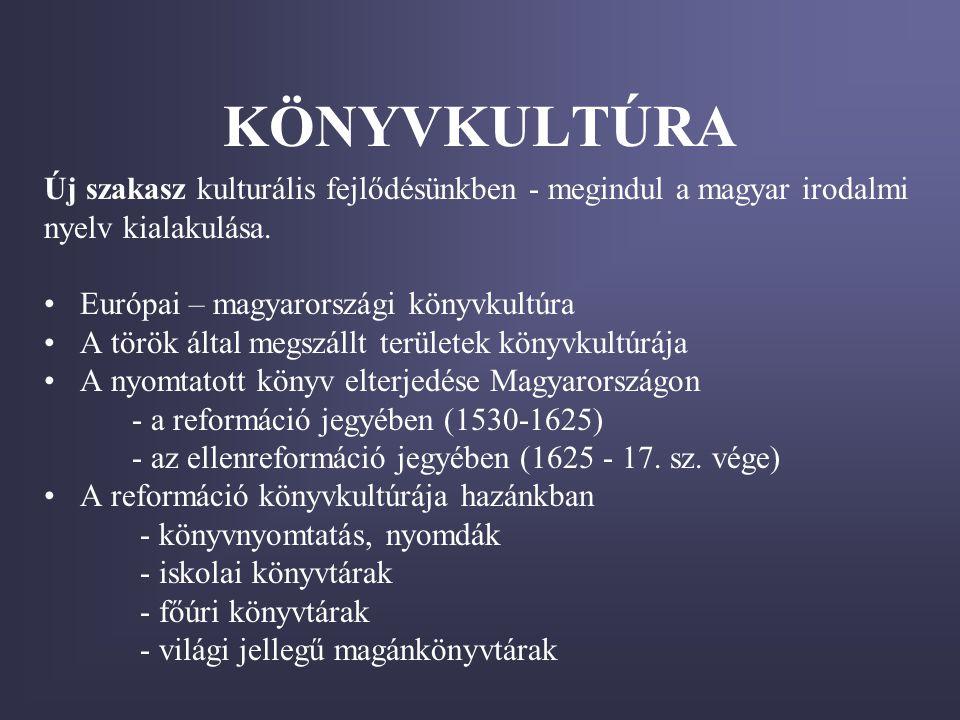 KÖNYVKULTÚRA Új szakasz kulturális fejlődésünkben - megindul a magyar irodalmi. nyelv kialakulása.