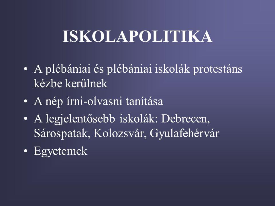ISKOLAPOLITIKA A plébániai és plébániai iskolák protestáns kézbe kerülnek. A nép írni-olvasni tanítása.