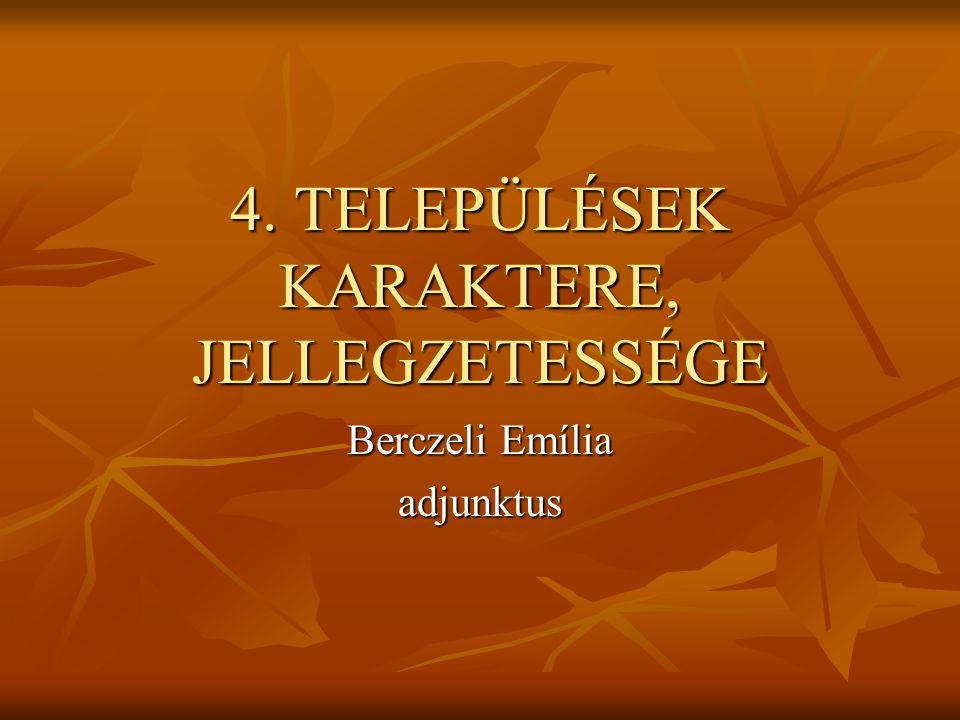 4. TELEPÜLÉSEK KARAKTERE, JELLEGZETESSÉGE