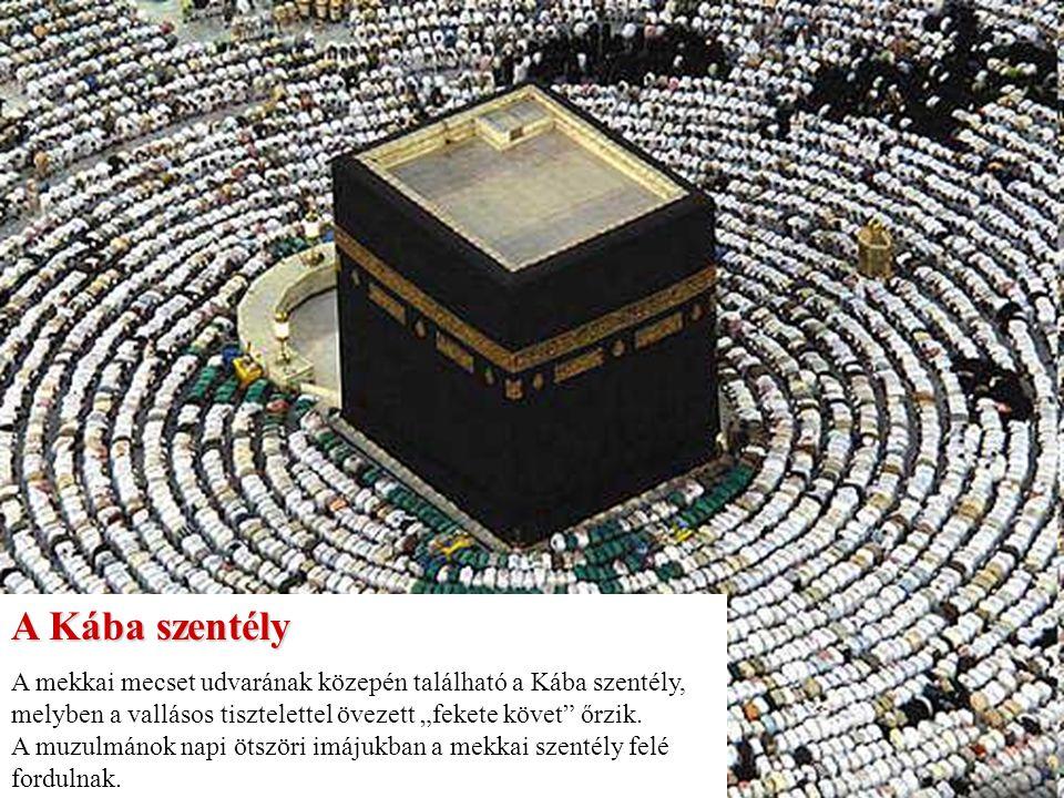 """A Kába szentély A mekkai mecset udvarának közepén található a Kába szentély, melyben a vallásos tisztelettel övezett """"fekete követ őrzik."""