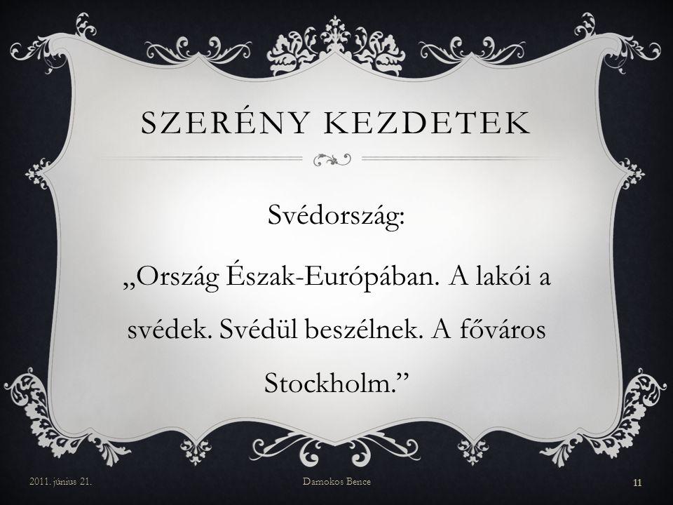 """Szerény kezdetek Svédország: """"Ország Észak-Európában. A lakói a svédek. Svédül beszélnek. A főváros Stockholm."""