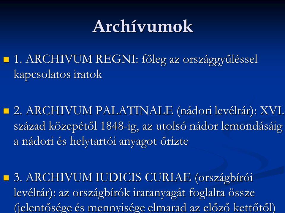 Archívumok 1. ARCHIVUM REGNI: főleg az országgyűléssel kapcsolatos iratok.