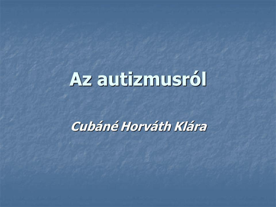 Az autizmusról Cubáné Horváth Klára