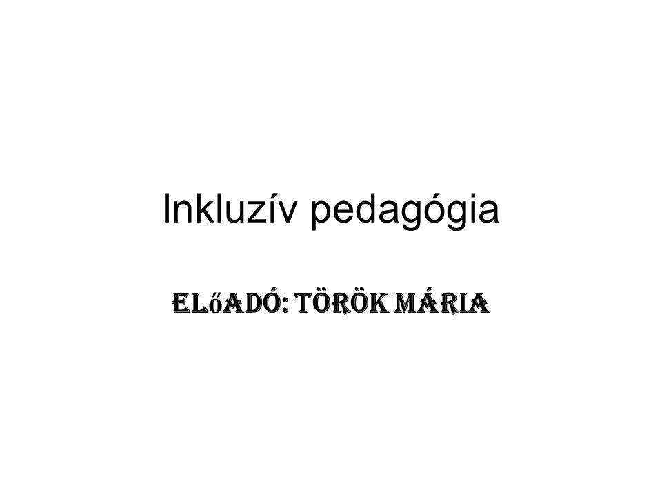 Inkluzív pedagógia Előadó: Török Mária
