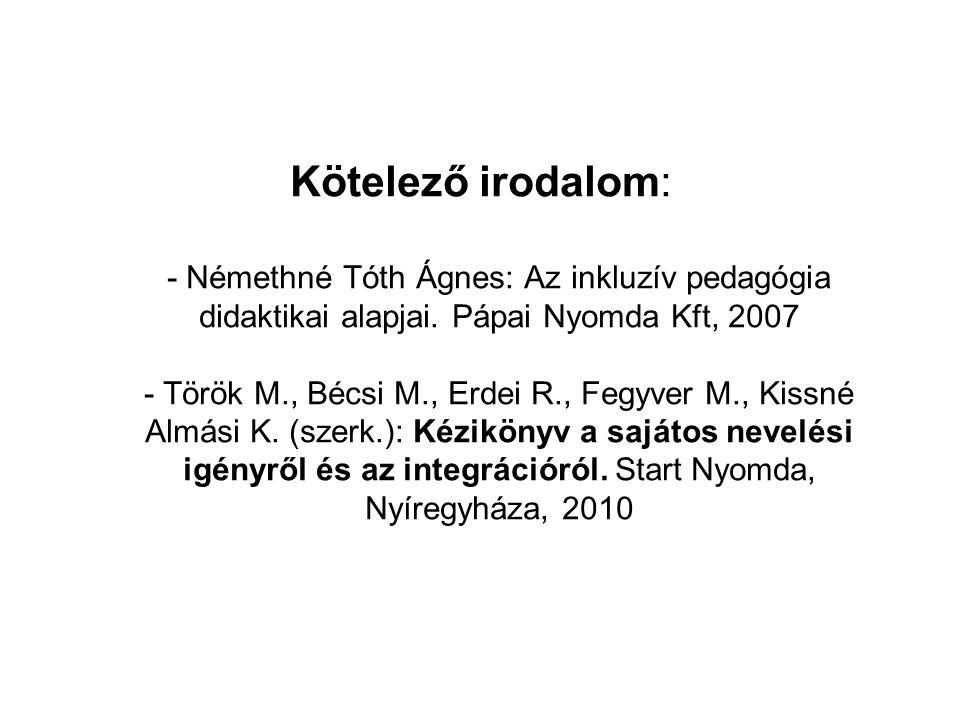 Kötelező irodalom: - Némethné Tóth Ágnes: Az inkluzív pedagógia didaktikai alapjai.
