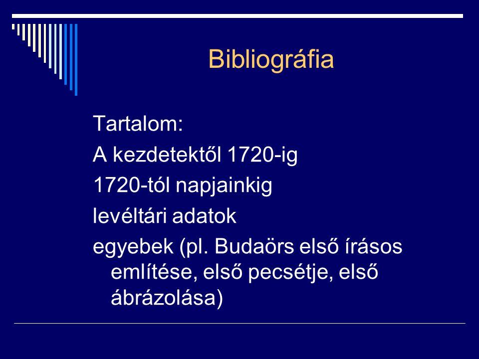 Bibliográfia Tartalom: A kezdetektől 1720-ig 1720-tól napjainkig